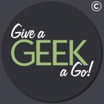 Give a Geek a Go!